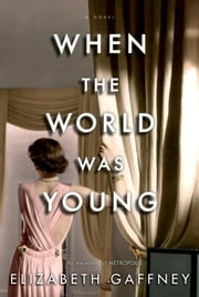 When the World Was Young - A Novel ebook by Elizabeth Gaffney