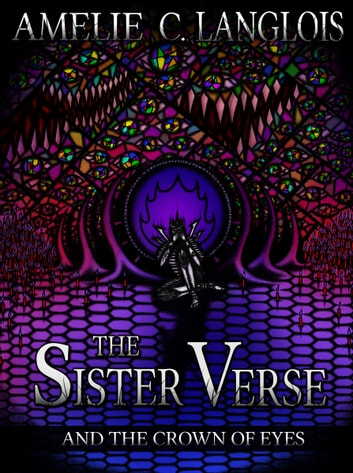 The Sister Verse and the Crown of Eyes ebook by Amelie C. Langlois