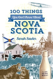 100 Things You Don't Know About Nova Scotia ebook by Sarah Sawler