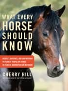 What Every Horse Should Know - A Training Guide to Developing a Confident and Safe Horse ebook by Cherry Hill