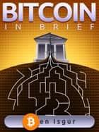 Bitcoin in Brief ebook by Ben Isgur