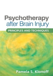 Psychotherapy after Brain Injury - Principles and Techniques ebook by Pamela S. Klonoff, PhD, ABPP-CN