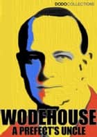 A Prefect's Uncle ebook by P.G. Wodehouse