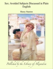 Sex: Avoided Subjects Discussed in Plain English ebook by Henry Stanton