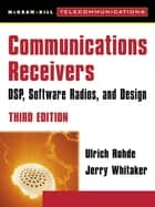 Communications Receivers: DPS, Software Radios, and Design, 3rd Edition ebook by Andrew Bateman,Ulrich L. Rohde,Jerry C. Whitaker