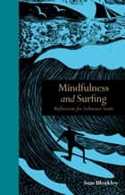 Mindfulness and Surfing: Reflections for Saltwater Soul ebook by Sam Bleakley