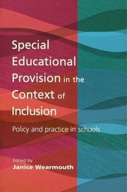 Special Educational Provision in the Context of Inclusion - Policy and Practice in Schools ebook by Janice Wearmouth