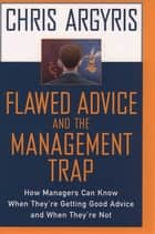 Flawed Advice and the Management Trap:How Managers Can Know When They're Getting Good Advice and When They're Not ebook by Chris Argyris