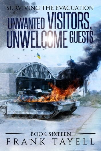 Surviving the Evacuation, Book 16: Unwanted Visitors, Unwelcome Guests ebook by Frank Tayell