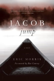 Jacob Jump - A Novel ebook by Eric Morris,Pat Conroy
