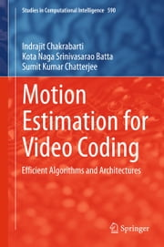 Motion Estimation for Video Coding - Efficient Algorithms and Architectures ebook by Indrajit Chakrabarti,Kota Naga Srinivasarao Batta,Sumit Kumar Chatterjee