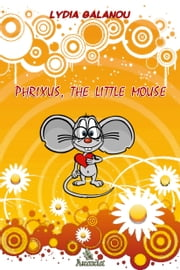 Phrixus, the Little Mouse ebook by Lydia Galanou