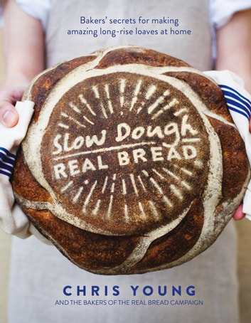 Slow Dough: Real Bread ebook by Chris Young