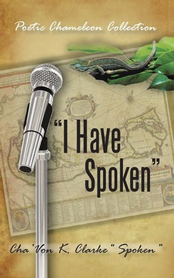 """I Have Spoken"" - Poetic Chameleon Collection ebook by Cha'Von K. Clarke Spoken"
