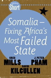 Tafelberg Short: Somalia - Fixing Africa's Most Failed State ebook by Greg Mills,John Peter Pham,David Kilcullen