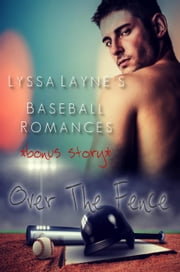 Over the Fence: Lyssa Layne's Baseball Romances ebook by Lyssa Layne