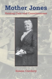 Mother Jones - Raising Cain and Consciousness ebook by Simon Cordery