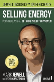 Selling Energy - Inspiring Ideas That Get More Projects Approved! ebook by Mark T. Jewell, Rachel A. Christenson, Michael Bannett