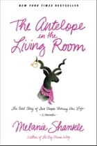 The Antelope in the Living Room ebook by Melanie Shankle
