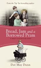 Bread, Jam and a Borrowed Pram - A Nurse's Story From the Streets ebook by Dot May Dunn