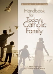 Handbook for Today's Catholic Family ebook by A Redemptorist Pastoral Publication