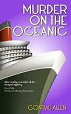 Murder on the Oceanic ebook by Conrad Allen