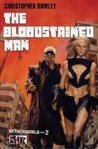 Heavy Metal Pulp: The Bloodstained Man - Netherworld Book Two ebook by Christopher Rowley