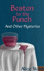 Beaten to the Punch: And Other Mysteries ebook by Alice Webb