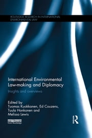 International Environmental Law-making and Diplomacy - Insights and Overviews ebook by Tuomas Kuokkanen,Ed Couzens,Tuula Honkonen,Melissa Lewis