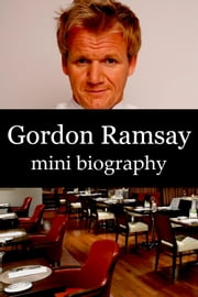 Gordon Ramsay Mini Biography ebook by eBios