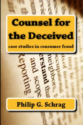 Counsel for the Deceived: Case Studies in Consumer Fraud ebook by Philip G. Schrag