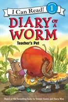 Diary of a Worm: Teacher's Pet ebook by Harry Bliss, Doreen Cronin