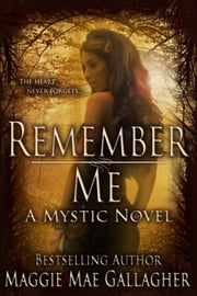Remember Me - A Mystic Novel ebook by Maggie Mae Gallagher