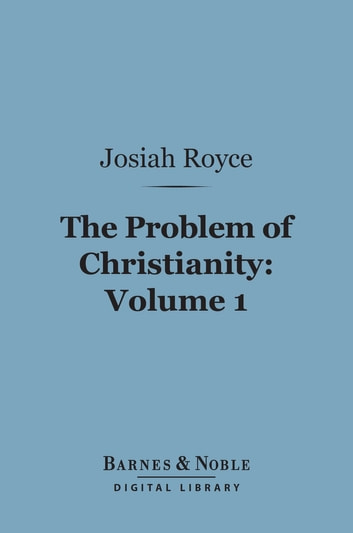 The Problem of Christianity, Volume 1 (Barnes & Noble Digital Library) - The Christian Doctrine of Life ebook by Josiah Royce