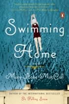 Swimming Home - A Novel ebook by Mary-Rose MacColl