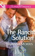 The Ranch Solution (Mills & Boon Superromance) 電子書 by Julianna Morris