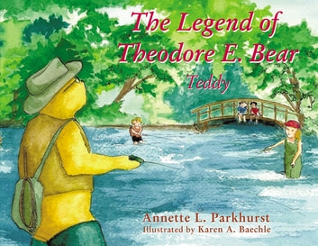 The Legend of Theodore E. Bear - Teddy ebook by Annette Parkhurst
