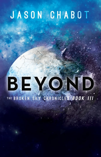 Beyond - Broken Sky Chronicles, Book 3 ebook by Jason Chabot