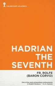 Hadrian the Seventh ebook by Frederick Rolfe,Baron Corvo