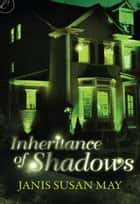 Inheritance of Shadows ebook by Janis Susan May