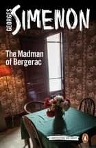 The Madman of Bergerac ebook by Georges Simenon,Ros Schwartz