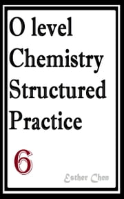 O level Chemistry Structured Practice Papers 6 ebook by Esther Chen