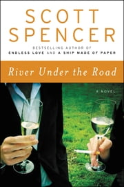 River Under the Road - A Novel ebook by Scott Spencer