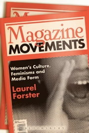 Magazine Movements - Women's Culture, Feminisms and Media Form ebook by Dr. Laurel Forster