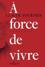 À force de vivre ebook by Claude Fournier