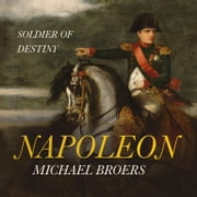 Napoleon - Soldier of Destiny audiobook by Michael Broers