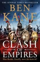 Clash of Empires - A thrilling novel about the Roman invasion of Greece ebook by Ben Kane