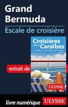 Grand Bermuda - Escale de croisière ebook by Collectif Ulysse