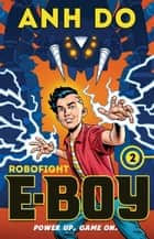 Robofight: E-Boy 2 ebook by Anh Do, Chris Wahl