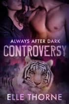 Controversy - Shifters Forever Worlds ebook by Elle Thorne